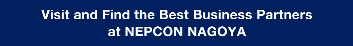 Visit and Find the Best Business Partners at NEPCON NAGOYA